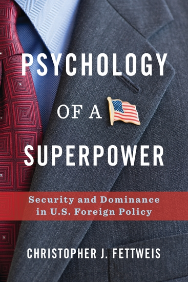 Psychology of a Superpower - Security and Dominance in US Foreign Policy - cover