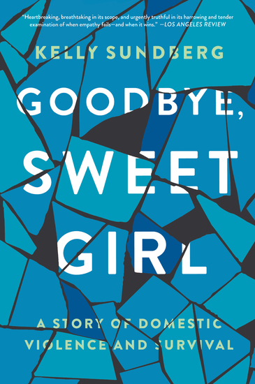 Goodbye Sweet Girl - A Story of Domestic Violence and Survival - cover