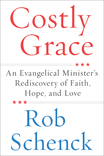 Costly Grace - An Evangelical Minister's Rediscovery of Faith Hope and Love - cover