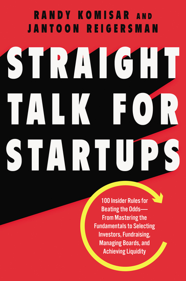 Straight Talk for Startups - 100 Insider Rules for Beating the Odds--From Mastering the Fundamentals to Selecting Investors Fundraising Managing Boards and Achieving Liquidity - cover