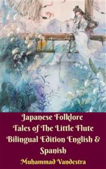 Japanese Folklore Tales of The Little Flute Bilingual Edition English & Spanish - cover