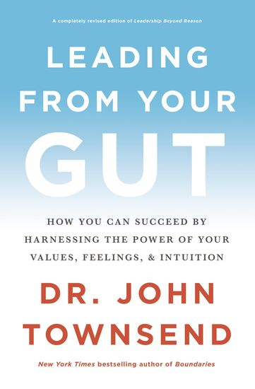 Leading from Your Gut - How You Can Succeed by Harnessing the Power of Your Values Feelings and Intuition - cover