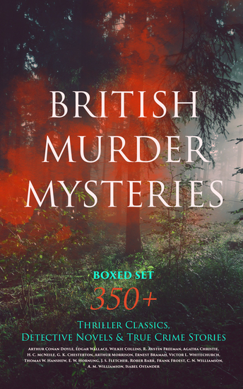 BRITISH MURDER MYSTERIES Boxed Set: 350+ Thriller Classics Detective Novels & True Crime Stories - Sherlock Holmes Hercule Poirot Cases P C Lee Series Father Brown Stories Dr Thorndyke Series Bulldog Drummond Adventures Hamilton Cleek Cases Eugéne Valmont Stories and many more - cover