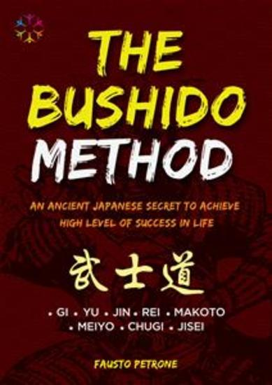 The Bushido Method - An Ancient Japanese Secret To Achieve High Level Of Success In Life - cover