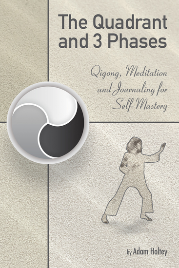 The Quadrant and 3 Phases - Qigong Meditation and Journaling for Self-Mastery - cover