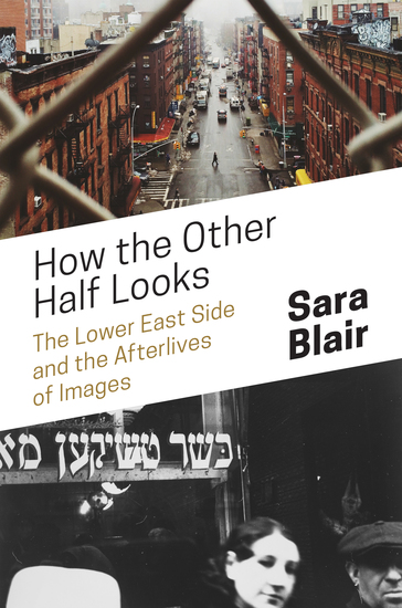 How the Other Half Looks - The Lower East Side and the Afterlives of Images - cover