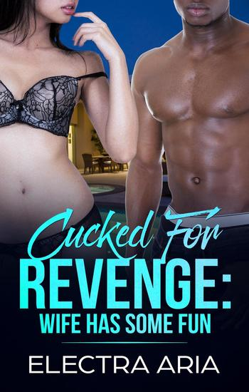 Cucked For Revenge: Wife Has Some Fun - cover