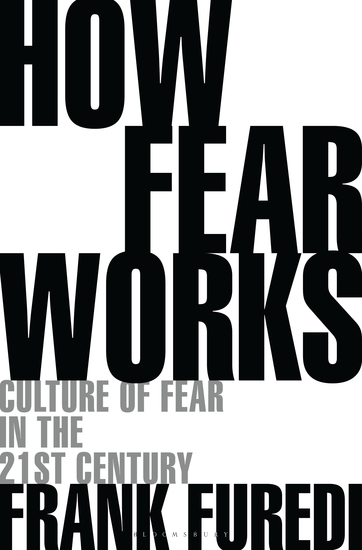 How Fear Works - Culture of Fear in the Twenty-First Century - cover