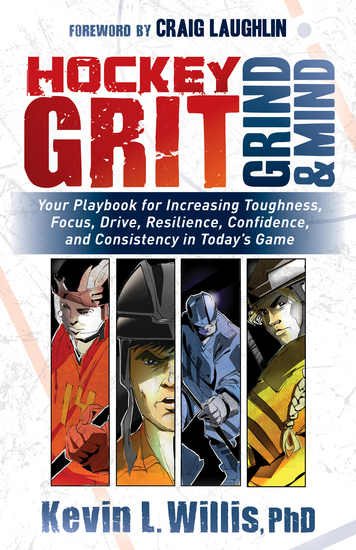 Hockey Grit Grind and Mind - Your Playbook for Increasing Toughness Focus Drive Resilience Confidence and Consistency in Today's Game - cover