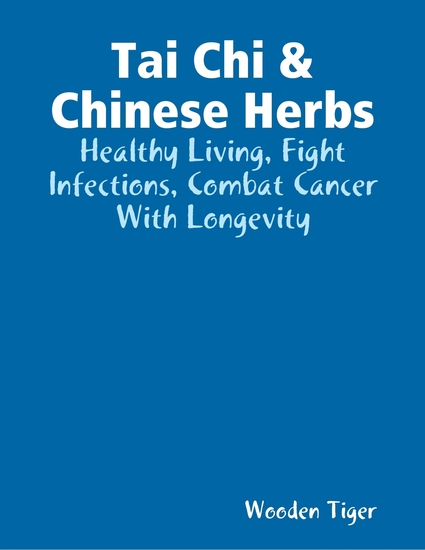 Tai Chi & Chinese Herbs: Healthy Living Fight Infections Combat Cancer With Longevity - cover