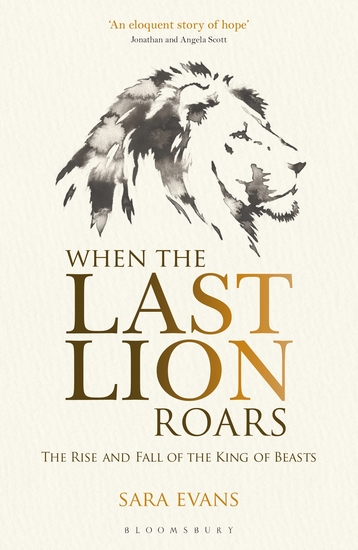 When the Last Lion Roars - The Rise and Fall of the King of the Beasts - cover