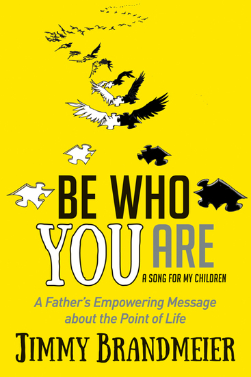 Be Who You Are - A Father's Empowering Message about the Point of Life - cover