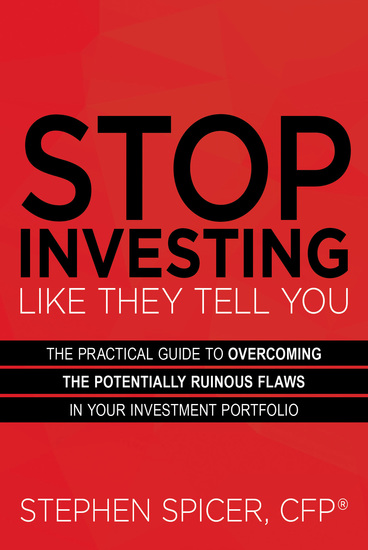 Stop Investing Like They Tell You - The Practical Guide to Overcoming the Potentially Ruinous Flaws in Your Investment Portfolio - cover