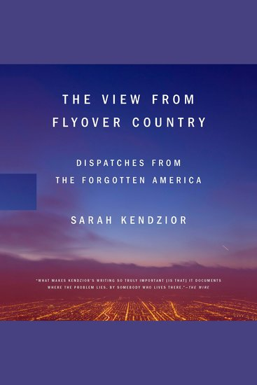 The View from Flyover Country - Dispatches from the Forgotten America - cover