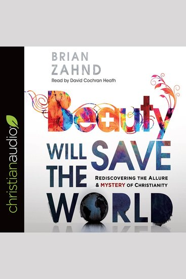 Beauty Will Save the World - Rediscovering the Allure and Mystery of Christianity - cover