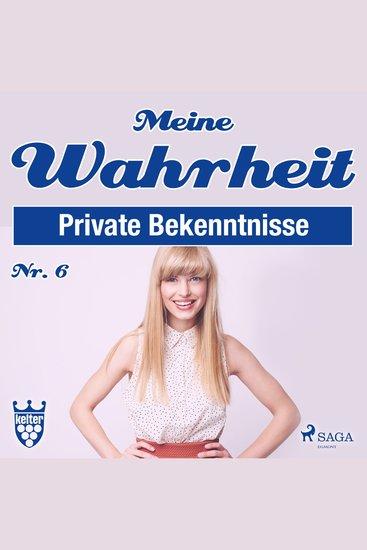Private Bekenntnisse - Meine Wahrheit 6 (Ungekürzt) - cover