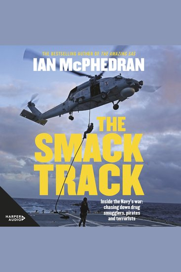 The Smack Track - Inside the Navy's war: chasing down drug smugglers pirates and terrorists - cover