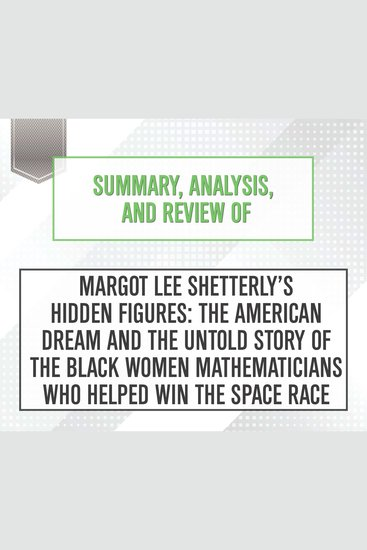Summary Analysis and Review of Margot Lee Shetterly's Hidden Figures: The American Dream and the Untold Story of the Black Women Mathematicians Who Helped Win the Space Race - cover