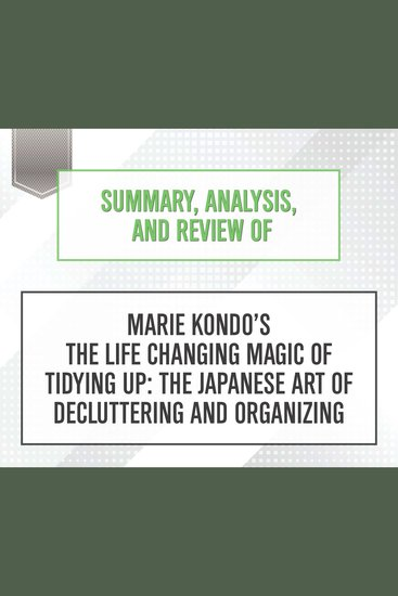 Summary Analysis and Review of Marie Kondo's The Life Changing Magic of Tidying Up: The Japanese Art of Decluttering and Organizing - cover