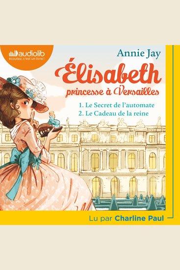 Elisabeth Princesse à Versailles 1 - Le Secret de l'automate et 2 - Le Cadeau de la reine - cover