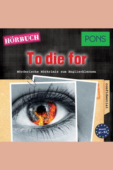 PONS Hörkrimi Englisch: To die for - Mörderische Hörkrimis zum Englischlernen - cover