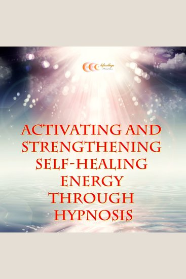 Activating and strengthening self-healing energy through hypnosis - cover
