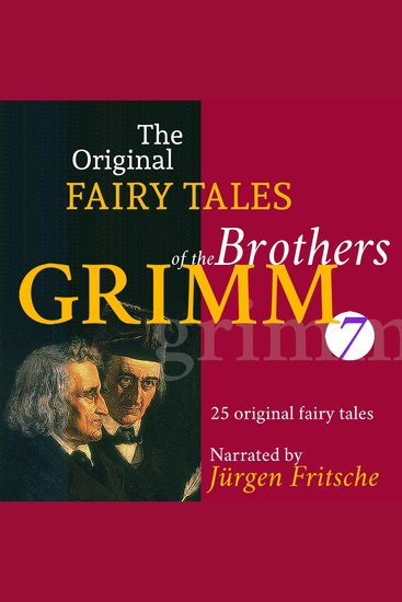 The Original Fairy Tales of the Brothers Grimm Part 7 of 8 - Incl The star-money Snow-white and Rose-red The glass coffin The griffin Strong Hans The moon The stolen farthings The shepherd boy The hut in the forest and many more - cover