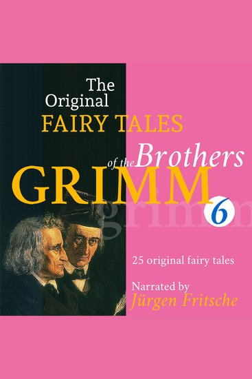 The Original Fairy Tales of the Brothers Grimm Part 6 of 8 - Incl Iron John Simeli Mountain The Lord's animals and the Devil's The three black princesses The four skilful brothers The iron stove Ferdinand the faithful The six servants The shoes that were danced to pieces The donkey and many more - cover