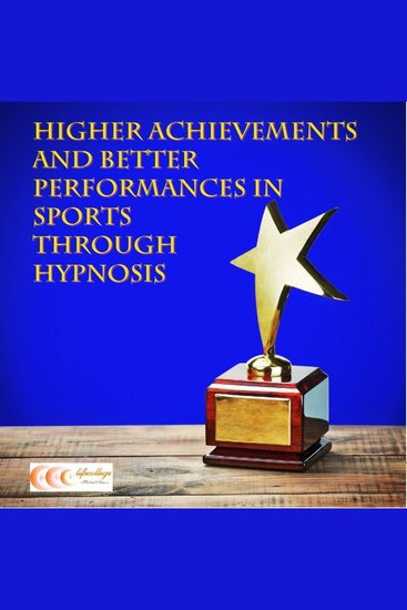 Higher achievements and better performances in sports through hypnosis - cover
