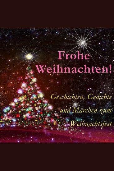 Frohe Weihnachten! - Geschichten Gedichte und Märchen zum Weihnachtsfest - cover