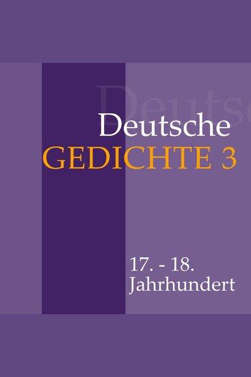 Deutsche Gedichte 3 - 17 - 18 Jahrhundert: Daniel Casper von Lohenstein Abraham a Sancta Clara Barthold Heinrich Brockes und andere - cover