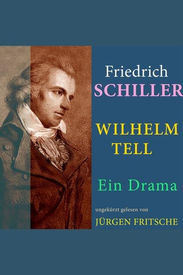 Friedrich von Schiller: Wilhelm Tell Ein Drama - Ungekürzte Fassung - cover
