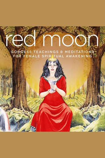 Red Moon - Goddess Teachings & Meditations for Female Confidence Sexuality Stress & Spirituality - cover