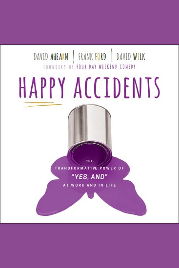 "Happy Accidents - The Transformative Power of ""Yes And"" at Work and in Life - cover"
