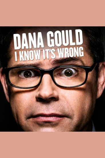 Dana Gould: I Know It's Wrong - cover