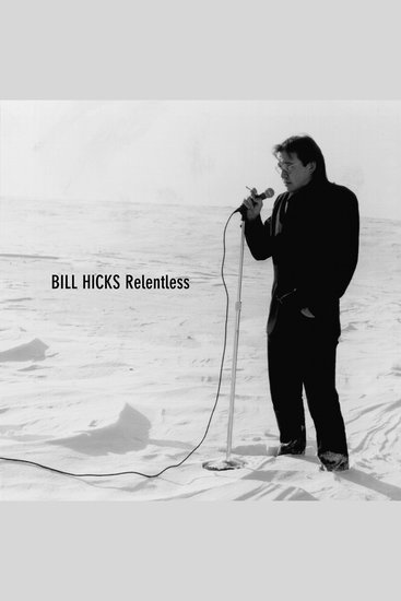 Bill Hicks: Relentless - cover