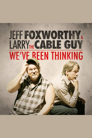 Jeff Foxworthy & Larry the Cable Guy: We've Been Thinking - cover