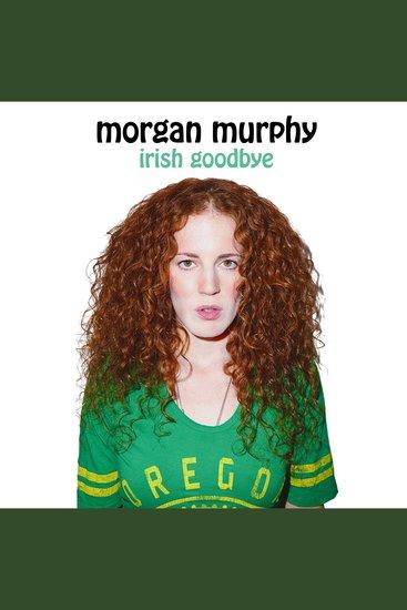Morgan Murphy: Irish Goodbye - cover