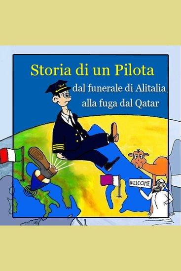 Storia di un pilota - dal funerale di Alitalia alla fuga dal Qatar - cover
