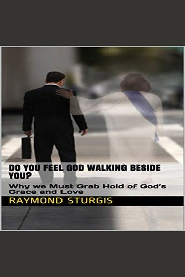 Do You Feel God Walking Beside You? - Why We Must Grab Hold of God's Grace and Love - cover