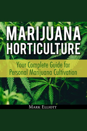 Marijuana Horticulture: Your Complete Guide for Personal Marijuana Cultivation - cover