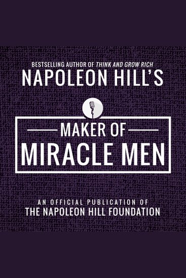 Maker of Miracle Men: An Official Publication of the Napoleon Hill Foundation - cover