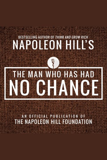 Man Who Has Had No Chance The: An Official Publication of the Napoleon Hill Foundation - cover