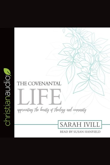 The Covenantal Life - Appreciating the Beauty of Theology and Community - cover