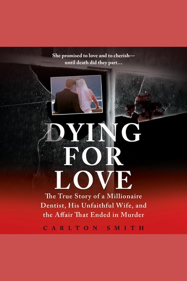 Dying for Love - The True Story of a Millionaire Dentist his Unfaithful Wife and the Affair that Ended in Murder - cover