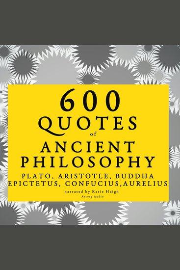 600 quotes of Ancient Philosophy: Confucius Epictetus Marcus Aurelius Plato Socrates Aristotle - cover