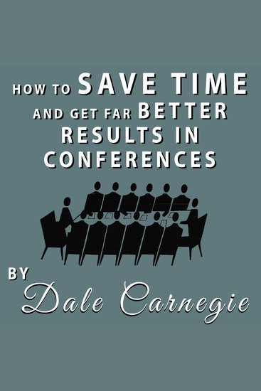 How to Save Time and Get Far Better Results in Conferences - cover