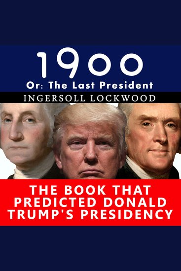 1900 or the Last President - The Book That Predicted Donald Trump's Presidency - cover