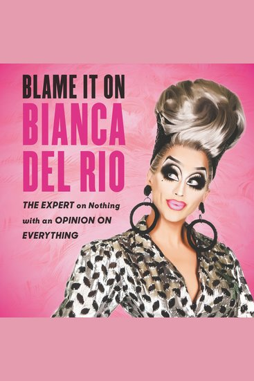 Blame It On Bianca Del Rio - The Expert On Nothing With An Opinion On Everything - cover