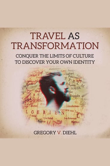 Travel As Transformation - Conquer the Limits of Culture to Discover Your Own Identity - cover